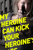 5 Ways My Heroine Will Kick Your Heroine's