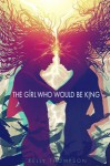 Review: The Girl Who Would Be King